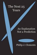The Next 25 Years: An Explanation Not a Prediction