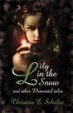 Lily in the Snow & Other Elemental Tales