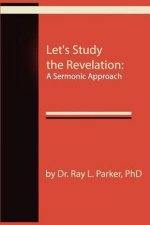 Let's Study the Revelation: A Sermonic Approach