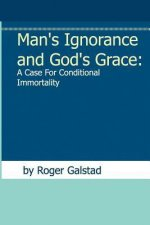 Man's Ignorance and God's Grace: A Case for Conditional Immortality