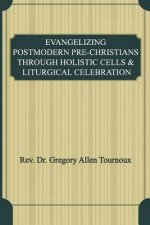 Evangelizing Postmodern Pre-Christians Through Holistic Cells & Liturgical Celebration