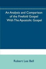An Analysis and Comparison of the Fivefold Gospel with the Apostolic Gospel