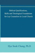 Qualifications, Skills and Theological Foundations for Lay Counselors in the Local Church