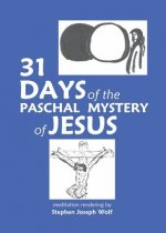 31 Days of the Paschal Mystery of Jesus
