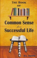 The Book of Common Sense for a Successful Life: Financial, Social, Spiritual