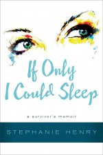 If Only I Could Sleep: A Survivor's Memoir