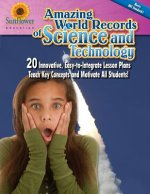 Amazing World Records of Science and Technology: 20 Innovative, Easy-To-Integrate Lesson Plans Teach Key Concepts and Motivate All Students!