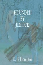 HOUNDED BY JUSTICE
