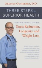 Three Steps to Superior Health: An Evidence-Based Guide for Stress Reduction, Longevity, and Weight Loss