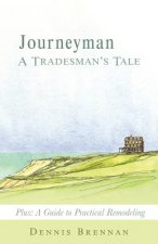 Journeyman: A Tradesman's Tale: A Guide to Practical Remodeling