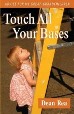 Touch All Your Bases: Advice for My Great-Grandchildren
