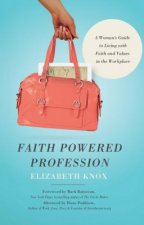 Faith Powered Profession: A Woman's Guide to Living with Faith and Values in the Workplace