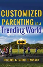 Customized Parenting in a Trending World: Rethinking Best Parenting Practices So Your Child Can Thrive