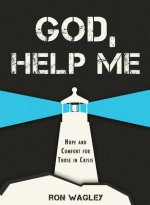 God, Help Me: Hope and Comfort for Those in Crisis