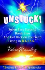 Unstuck: Seven Easy Steps to Break Free and Get You Back on Course to Living in B.L.I.S.S.
