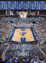 UK Vs Uofl College Basketball No. 1 Rivalry - Enough Said!