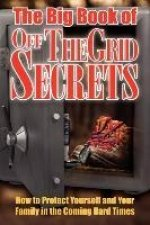 The Big Book Of Off-The-Grid Secrets