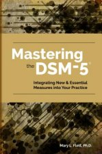 Mastering the Dsm-5: Implementing New Measures and Assessments in Your Clinical Practice