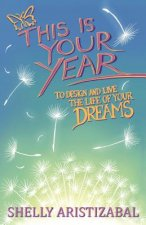 This Is Your Year: To Design and Live the Life of Your Dreams