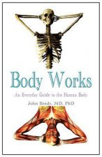 Body Works: An Everyday Guide to the Human Body