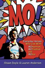 Mo!: Living with Momentum, Motivation and Moxie