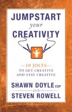 Jumpstart Your Creativity: 10 Jolts to Get Creative and Stay Creative
