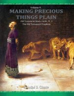 Old Testament Study Guide, Pt. 3, the Old Testament Prophets (Making Precious Things Plain, Vol. 9)