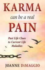 Karma Can Be a Real Pain: Past Life Clues to Current Life Maladies