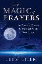 The Magic of Prayers: 70 Powerful Prayers to Manifest What You Desire