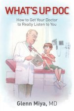 What's Up Doc: How to Get Your Doctor to Really Listen to You