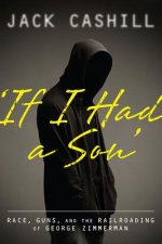 If I Had a Son: Race, Guns, and the Railroading of George Zimmerman