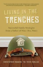 Living in the Trenches: Successful Family Strategies from a Father of Nine (Yes, Nine)