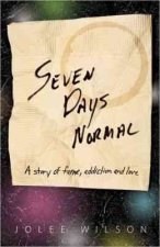 Seven Days Normal: A Story of Fame, Addiction and Love