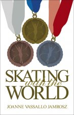 Skating with the World: Olympic Memories from the World's Greatest Figure Skaters and Coaches