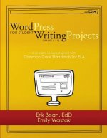 Word Press for Student Writing Projects: Complete Lessons with Common Core Standards for Ela