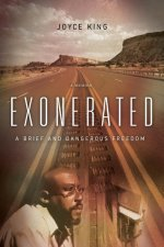 Exonerated: A Brief and Dangerous Freedom