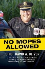 No Mopes Allowed: A Small Town Police Chief Rants and Babbles about Hugs and High Fives, Meth Busts, Internet Celebrity, and Other Adven