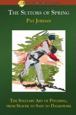 The Suitors of Spring: The Solitary Art of Pitching, from Seaver to Sain to Dalkowski