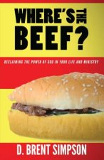 Where's the Beef: Reclaiming the Power of God in Your Life and Ministry