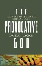 The Provocative God: Radical Things God Has Said and Done