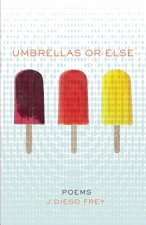 Umbrellas or Else: Poems