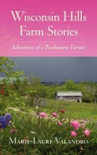 Wisconsin Hills Farm Stories: Adventures of a Biodynamic Farmer