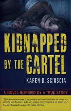 Kidnapped by the Cartel: A Novel Inspired by a True Story