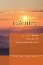 Re-Entry: A Guide for Nurses Dealing with Substance Use Disorder, 2014 AJN Award Recipient