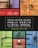 Population Based Public Health Clinical Manual: The Henry Street Model for Nurses, Second Edition, 2014 AJN Award Recipient