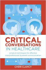 Critical Conversations in Healthcare: Scripts & Techniques for Effective Interprofessional & Patient Communication