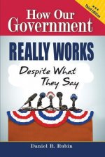 How Our Government Really Works, Despite What They Say - Third Edition