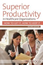 Superior Productivity in Healthcare Organizations: How to Get It, How to Keep It
