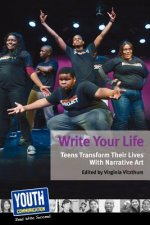 Write Your Life: Teens Transform Their Lives with Narrative Art