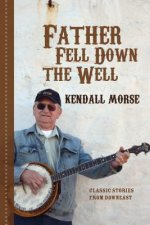 Father Fell Down the Well: Classic Stories from Downeast